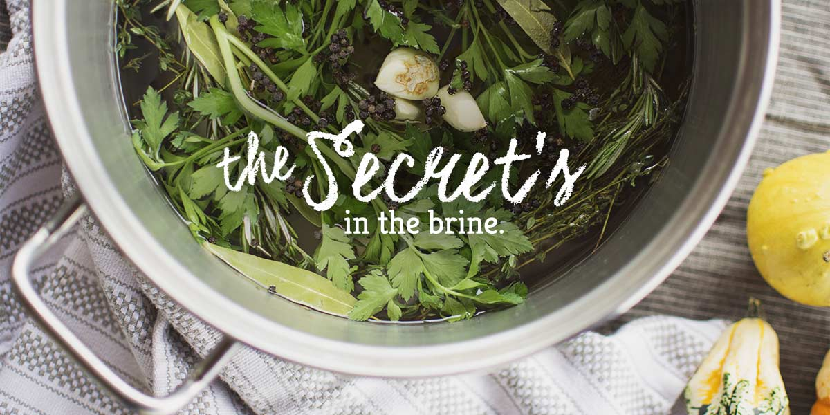The secret to a juicy turkey is in the brine!